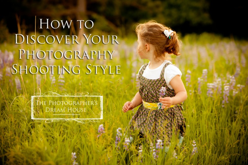 How to Discover Your Photography Shooting Style | The Photographer's Dream House