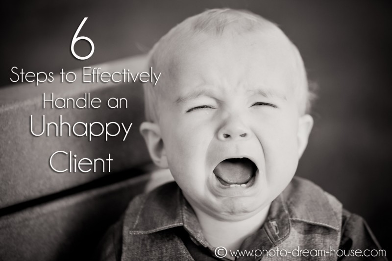 6 Steps to Effectively Handle an Unhappy Client | The Photographer's Dream House