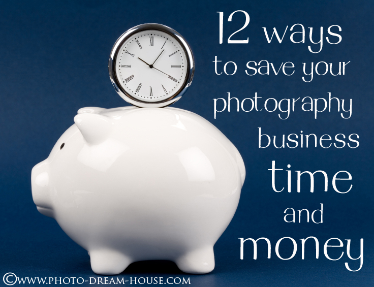 12 Ways to Save Your Photography Business Time and Money | The Photographer's Dream House