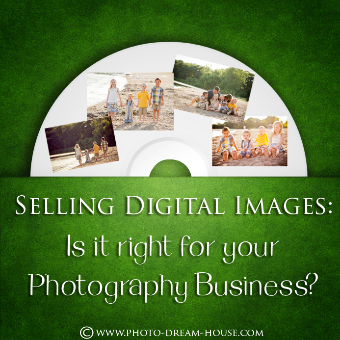 Selling Digital Images: Is it right for your photography business | The Photographer's Dream House
