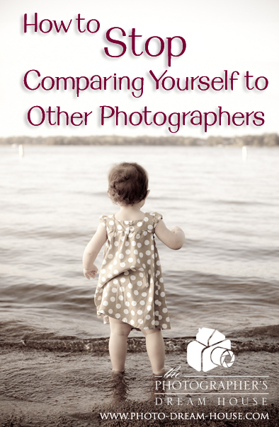 How to Stop Comparing Yourself to Other Photographers | The Photographer's Dream House