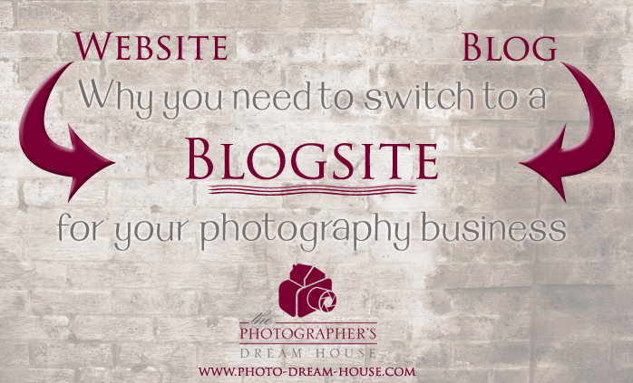 Why You Need To Switch to a Blogsite for Your Photography Business | The Photographer's Dream House