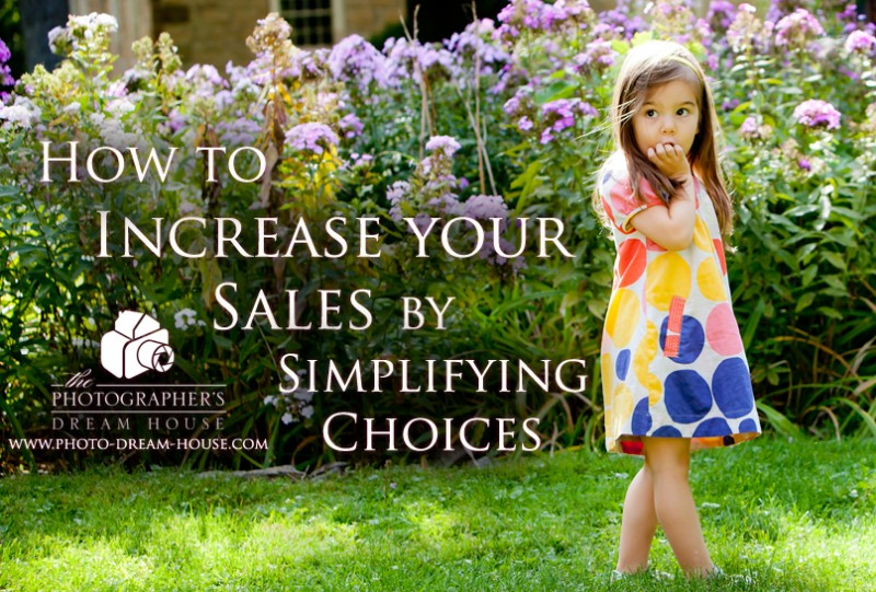 How to Increase Your Sales by Simplifying Choices | The Photographer's Dream House