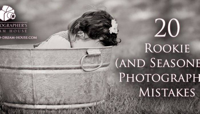 20 Rookie (and Seasoned!) Photographer Mistakes